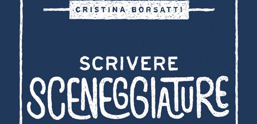 Scrivere sceneggiature libro di Cristina Borsatti